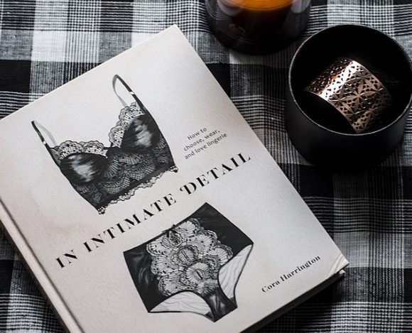 In intimate detail, how to choose, wear and love lingerie